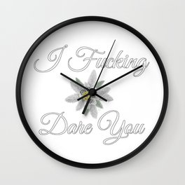 I Fucking Dare You [with Edelweiss] Wall Clock