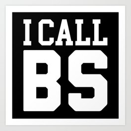 I Call BS Funny Quote Art Print