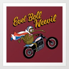 Evel Boll Weevil Art Print