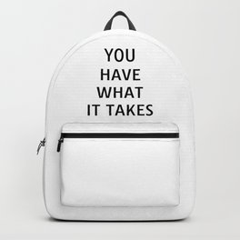 You have what it takes - motivational quotes for work Backpack