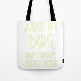 Dont Judge My Dog And I Wont Judge Your Kids Tote Bag
