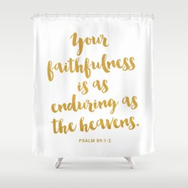 Your faithfulness is as enduring as the heavens. PSALM 89:1-2 Shower Curtain