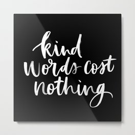 Kind Words Cost Nothing Metal Print
