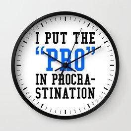 I PUT THE PRO IN PROCRASTINATION (Blue & Black) Wall Clock