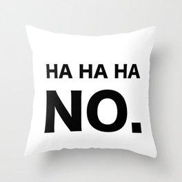 HA HA HA NO. Throw Pillow