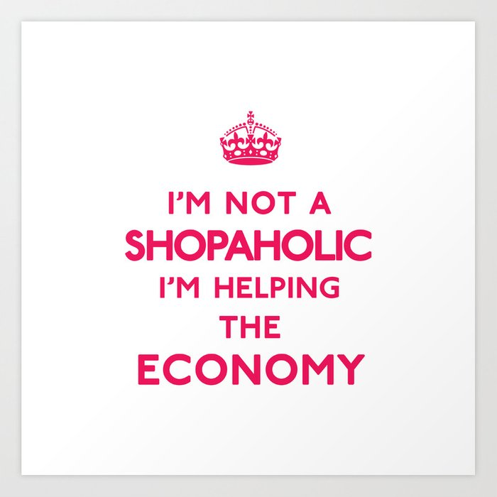 Art Print Im Not A Shopaholic Helping The Economy Keep Calm
