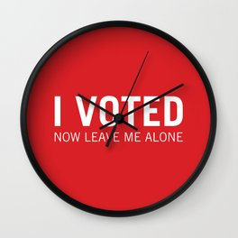 I voted. Now leave me alone. (Red) Wall Clock