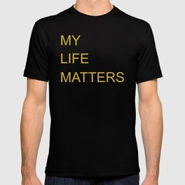 My Life Matters in gold T-shirt