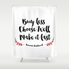 Buy Less Choose Well Make it Last Shower Curtain