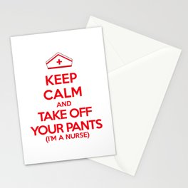 Keep Calm and Take Off Your Pants (I'm a Nurse) Stationery Cards