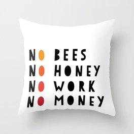 No Bees No Honey No Work No Money Throw Pillow