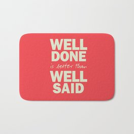Well done is better than well said, inspirational Benjamin Franklin quote for motivation, work hard Bath Mat