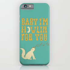 Howlin for You Slim Case iPhone 6s