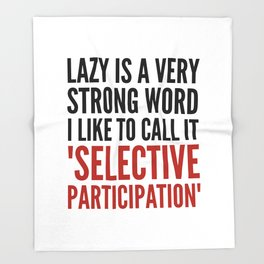 Lazy is a Very Strong Word I Like to Call it Selective Participation (Crimson) Throw Blanket