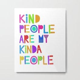 Kind People are My Kinda People Metal Print