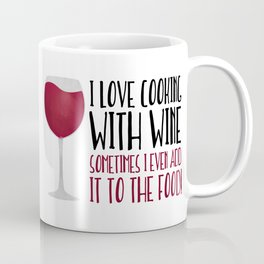 I Love Cooking With Wine Sometimes I Even Add It To The Food Coffee Mug