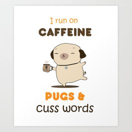 I run on caffeine, pugs and cuss words Art Print