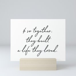& so together, they built a life they loved. Mini Art Print