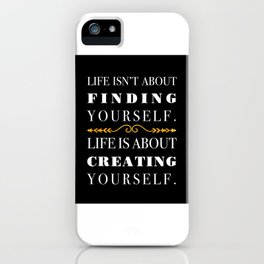 Life isn't about finding yourself. Life is about creating yourself. iPhone Case