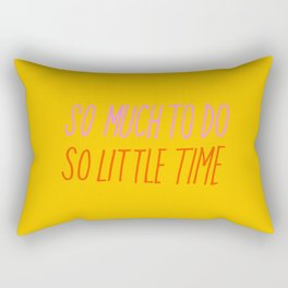 So Much To Do So Little Time Rectangular Pillow