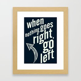 When nothing goes right, go left, inspiration, motivation quote, typography, life, humor, fun, love Framed Art Print