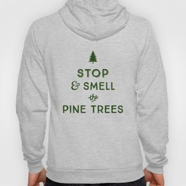 STOP AND SMELL THE PINE TREES Hoody