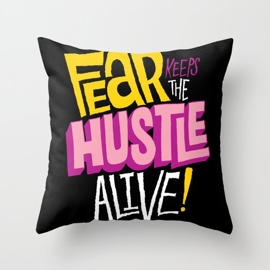 Fear keeps the Hustle Alive Throw Pillow