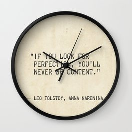 If you look for perfection, you'll never be content. Leo Tolstoy, Anna Karenina Wall Clock