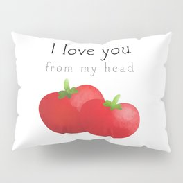 I Love You From My Head Tomatoes Pillow Sham