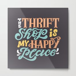 The thrift shop is my happy place Metal Print