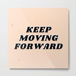 Keep Moving Forward Metal Print