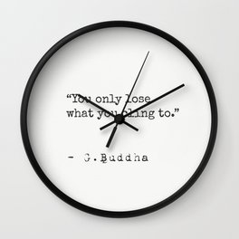 You only lose what you cling to. Wall Clock