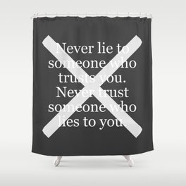 Never Lie To Someone Who Trusts You Shower Curtain