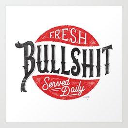 Fresh Bullshit Served Daily Art Print