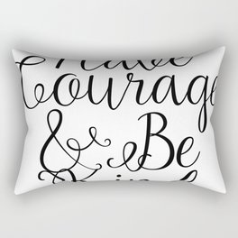Have Courage And Be Kind Ornament Rectangular Pillow