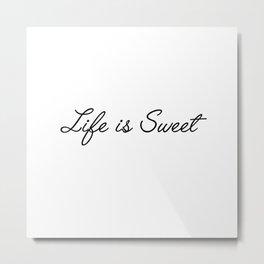 life is swee Metal Print