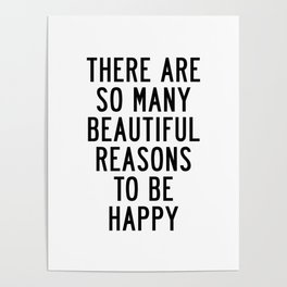 There Are so Many Beautiful Reasons to Be Happy Short Inspirational Life Quote Poster Poster