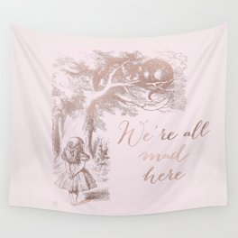 Alice in the rose gold - We're all mad here Wall Tapestry