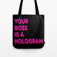hologram Tote Bags featuring Your Boss is a Hologram by Rendra Sy