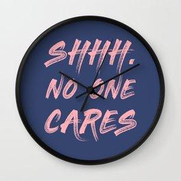 Shhh No One Cares Wall Clock