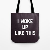 i woke up like this Tote Bags featuring I Woke Up Like This  by hopealittle