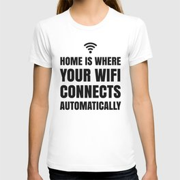 HOME IS WHERE YOUR WIFI CONNECTS AUTOMATICALLY T-shirt
