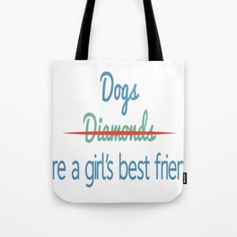 Dogs Are A Girls Best Friend, not Diamonds Tote Bag