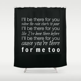 I'll be there for you Friends TV Show Theme Song Black Shower Curtain