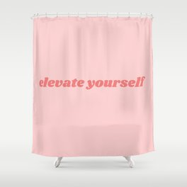 elevate yourself Shower Curtain