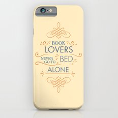 BOOK LOVERS NEVER GO TO BED ALONE Slim Case iPhone 6s