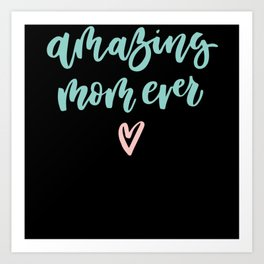 Amazing Mom Ever Happy Mother's Day Art Print