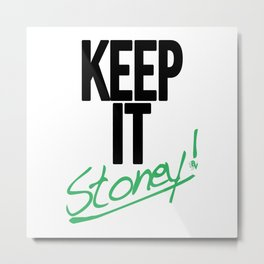 Keep It Stoney!  Metal Print
