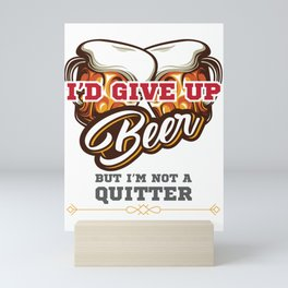 Beer Drinker Gift I'd Give Up Beer But I'm Not a Quitter Gift Mini Art Print