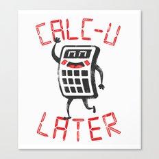 calc+u-later  Canvas Print